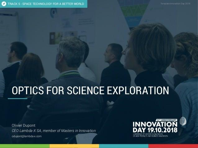 5;2 Optics for science exploration 1 CONFIDENTIAL Template Innovation Day 2018CONFIDENTIAL OPTICS FOR SCIENCE EXPLORATION ...