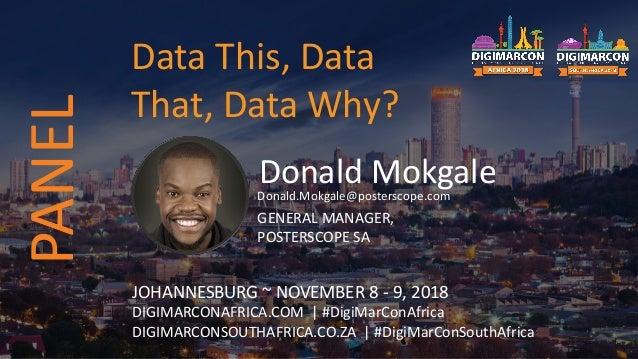 Donald MokgaleDonald.Mokgale@posterscope.com GENERAL MANAGER, POSTERSCOPE SA JOHANNESBURG ~ NOVEMBER 8 - 9, 2018 DIGIMARCO...
