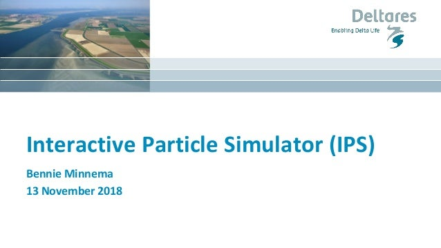 Interactive Particle Simulator (IPS) Bennie Minnema 13 November 2018