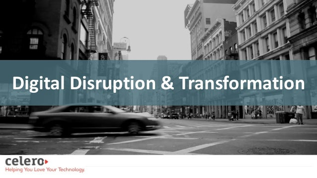 Confidential © Celero 1 Celero Overview Digital Disruption & Transformation