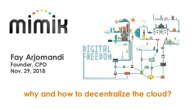 why and how to decentralize the cloud? Fay Arjomandi Founder, CPO Nov. 29, 2018