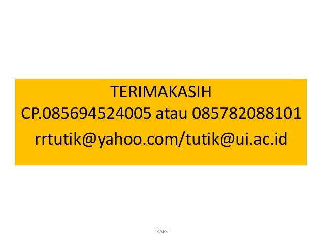 TERIMAKASIH CP.085694524005 atau 085782088101 rrtutik@yahoo.com/tutik@ui.ac.id KARS