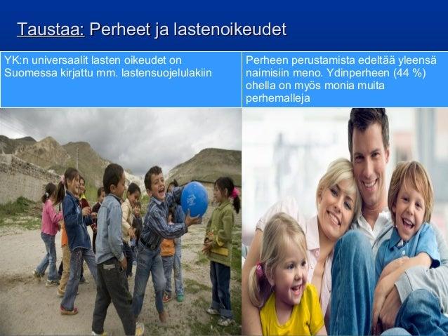 Taustaa:Taustaa: Perheet ja lastenoikeudetPerheet ja lastenoikeudet YK:n universaalit lasten oikeudet on Suomessa kirjattu...