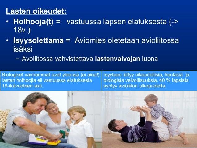Lasten oikeudet: • Holhooja(t) = vastuussa lapsen elatuksesta (-> 18v.) • Isyysolettama = Aviomies oletetaan avioliitossa ...