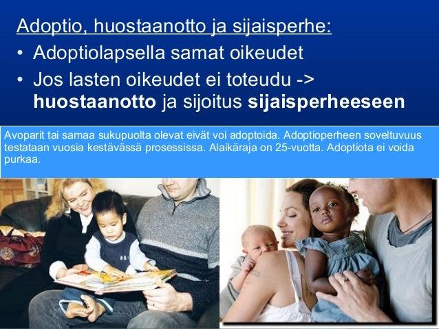 Adoptio, huostaanotto ja sijaisperhe: • Adoptiolapsella samat oikeudet • Jos lasten oikeudet ei toteudu -> huostaanotto ja...