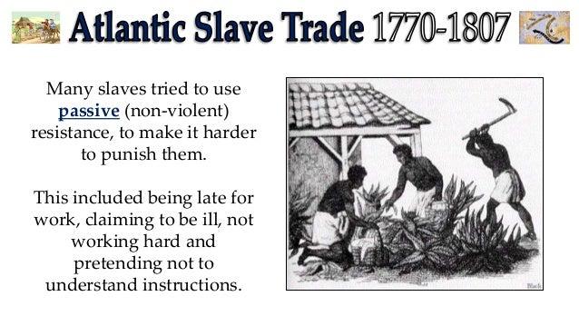 atlantic slave trade - slave resistanceNon Violent Resistance Meaning