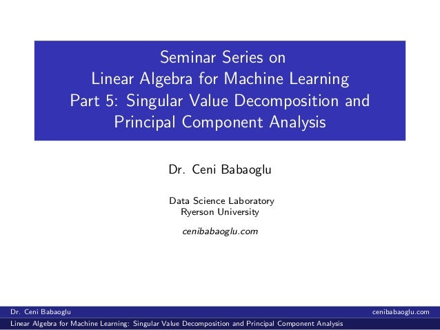 Seminar Series on Linear Algebra for Machine Learning Part 5: Singular Value Decomposition and Principal Component Analysi...