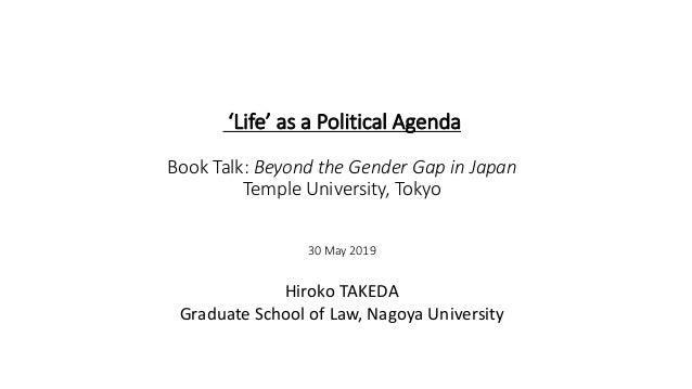 'Life' as a Political Agenda Book Talk: Beyond the Gender Gap in Japan Temple University, Tokyo 30 May 2019 Hiroko TAKEDA ...