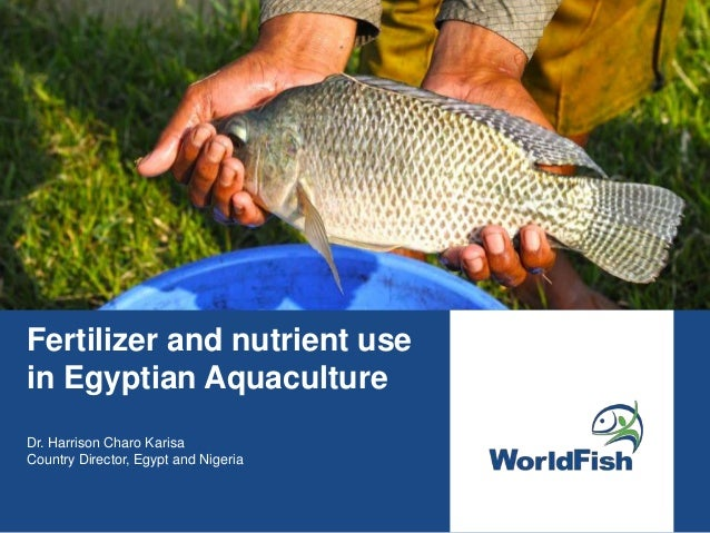 Fertilizer and nutrient use in Egyptian Aquaculture Dr. Harrison Charo Karisa Country Director, Egypt and Nigeria