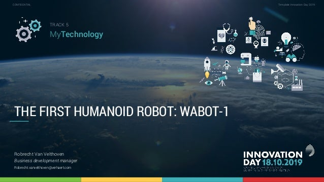 5,1 The first humanoid robot, Wabot-1 1 CONFIDENTIAL Template Innovation Day 2019CONFIDENTIAL THE FIRST HUMANOID ROBOT: WA...