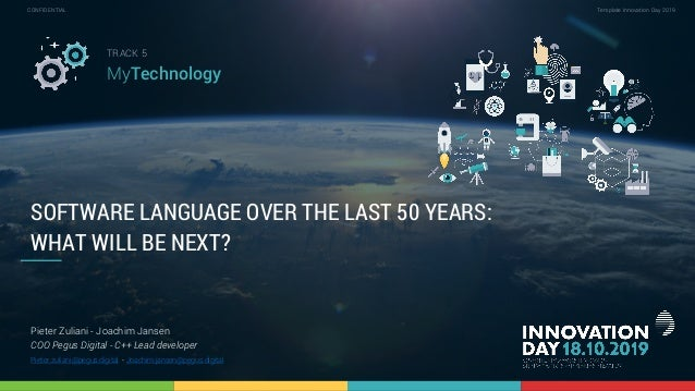 5.4 Software language over the last 50 years: what will be next? 1 CONFIDENTIAL Template Innovation Day 2019CONFIDENTIAL S...