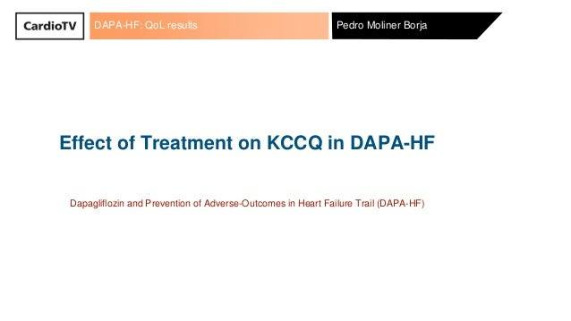 DAPA-HF: QoL results Pedro Moliner Borja Effect of Treatment on KCCQ in DAPA-HF Dapagliflozin and Prevention of Adverse-Ou...