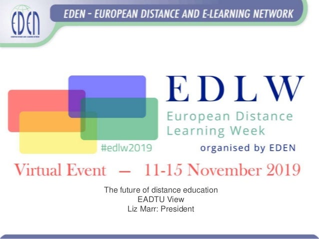 The future of distance education EADTU View Liz Marr: President