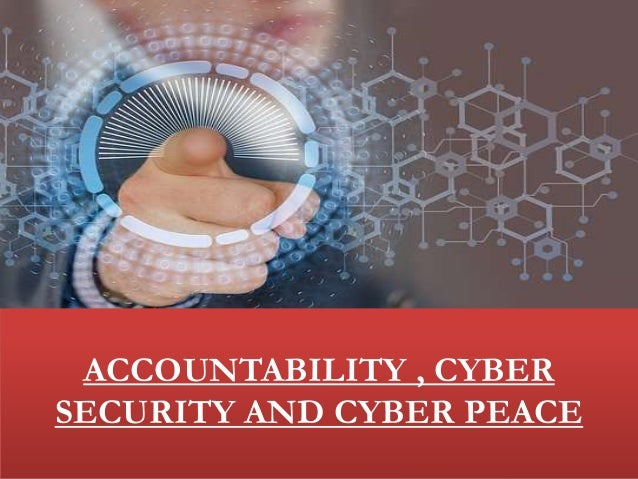 ACCOUNTABILITY , CYBER SECURITY AND CYBER PEACE