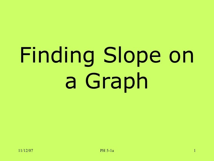 Finding Slope on     a Graph  11/12/07   PH 5-1a   1