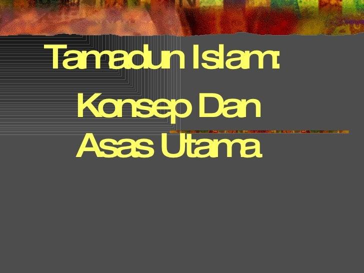 Tamadun Islam:  Konsep Dan Asas Utama