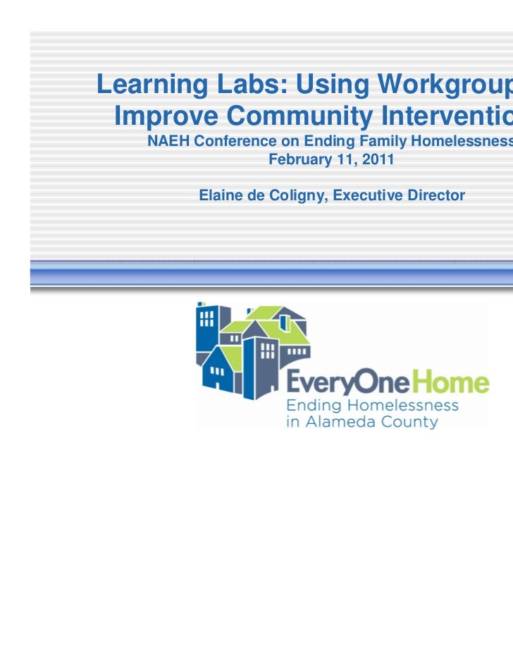 Learning Labs: Using Workgroups to Improve Community Interventions   NAEH Conference on Ending Family Homelessness        ...