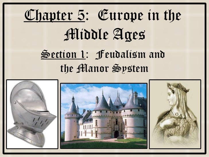 Chapter 5 :  Europe in the  Middle Ages Section 1 :  Feudalism and  the Manor System