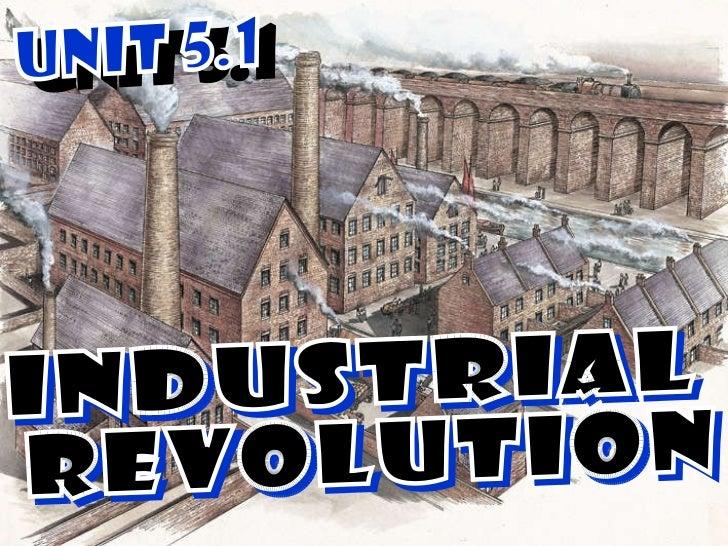UNIT 5.1 INDUSTRIAL REVOLUTION