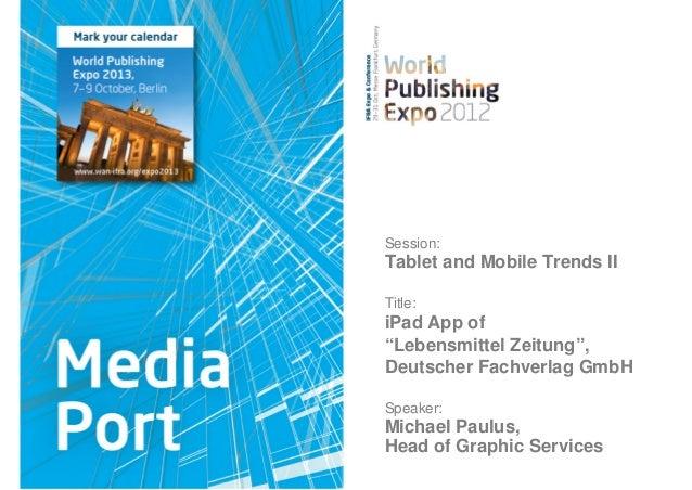 "Session:Tablet and Mobile Trends IITitle:iPad App of""Lebensmittel Zeitung"",Deutscher Fachverlag GmbHSpeaker:Michael Paulus..."