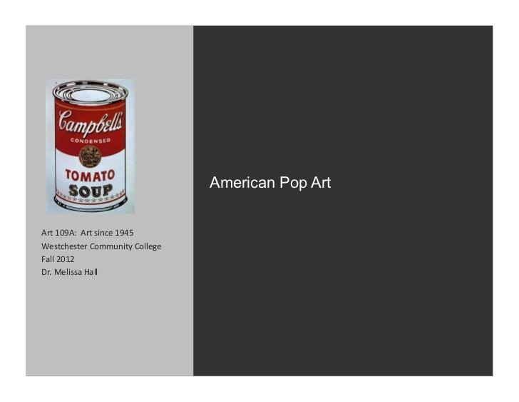 American Pop ArtArt 109A:  Art since 1945 Westchester Community College Fall 2012 Dr. Melissa Ha...