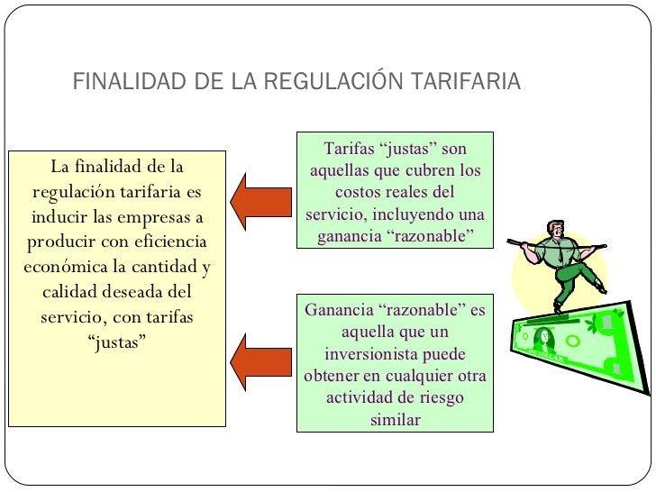 FINALIDAD DE LA REGULACIÓN TARIFARIA <ul><li>La finalidad de la regulación tarifaria es inducir las empresas a producir co...