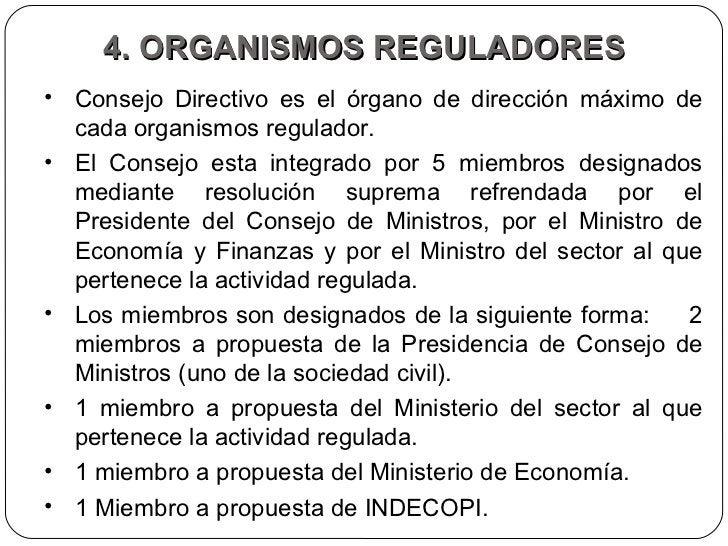 4. ORGANISMOS REGULADORES <ul><li>Consejo Directivo es el órgano de dirección máximo de cada organismos regulador.  </li><...