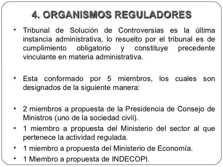 4. ORGANISMOS REGULADORES <ul><li>Tribunal de Solución de Controversias es la última instancia administrativa, lo resuelto...
