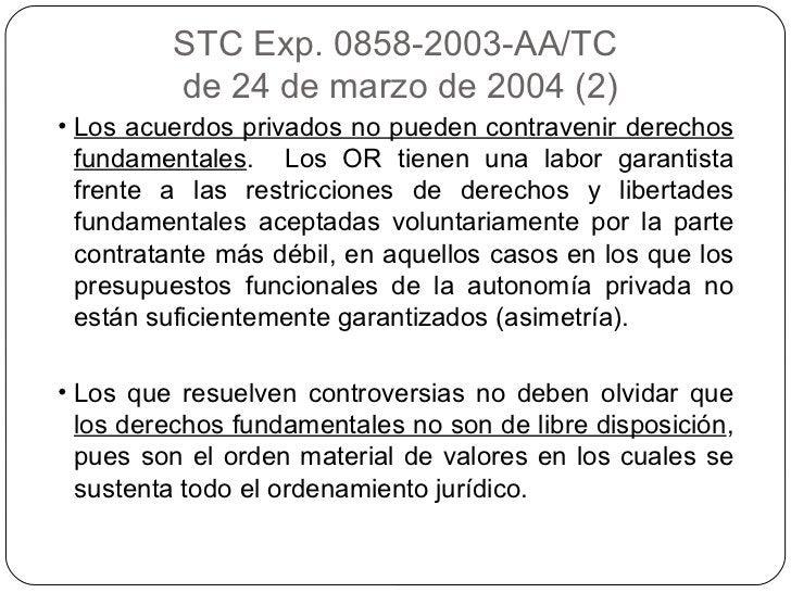 STC Exp. 0858-2003-AA/TC de 24 de marzo de 2004 (2) <ul><li>Los acuerdos privados no pueden contravenir derechos fundament...