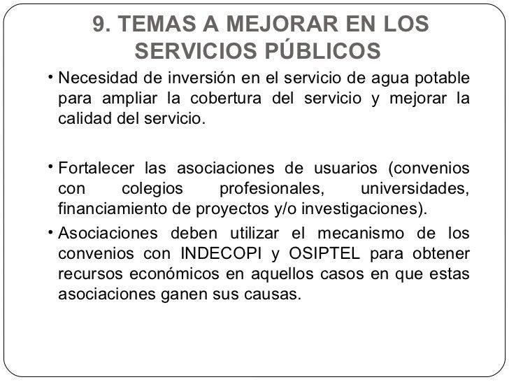 9. TEMAS A MEJORAR EN LOS SERVICIOS PÚBLICOS  <ul><li>Necesidad de inversión en el servicio de agua potable para ampliar l...