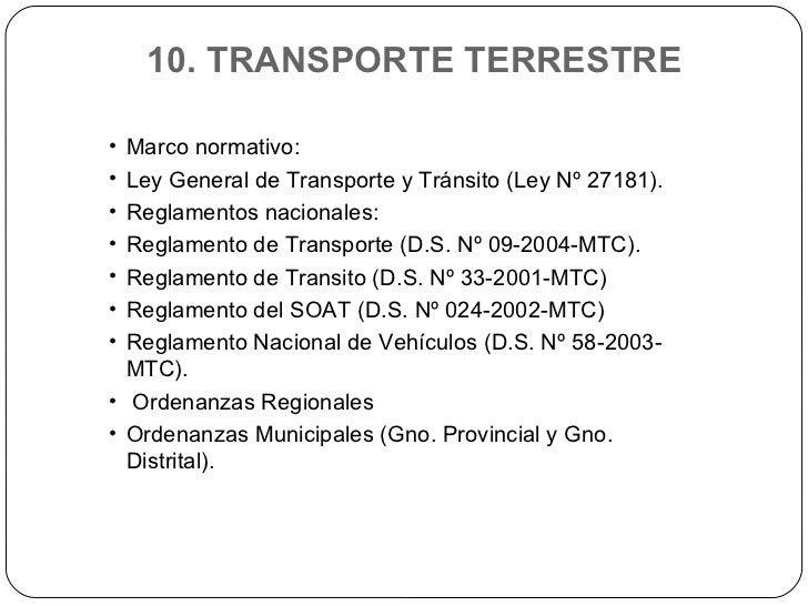 10. TRANSPORTE TERRESTRE <ul><li>Marco normativo: </li></ul><ul><li>Ley General de Transporte y Tránsito (Ley Nº 27181). <...