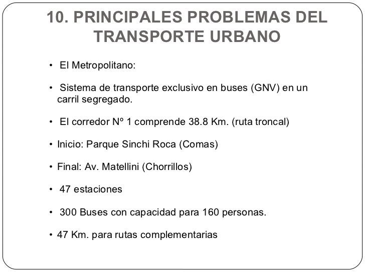 10. PRINCIPALES PROBLEMAS DEL TRANSPORTE URBANO <ul><li>El Metropolitano: </li></ul><ul><li>Sistema de transporte exclusiv...
