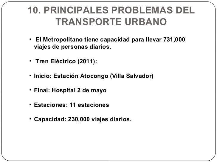 10. PRINCIPALES PROBLEMAS DEL TRANSPORTE URBANO <ul><li>El Metropolitano tiene capacidad para llevar 731,000 viajes de per...