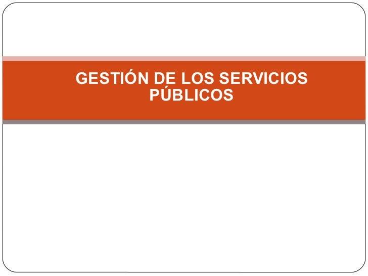 GESTIÓN DE LOS SERVICIOS PÚBLICOS