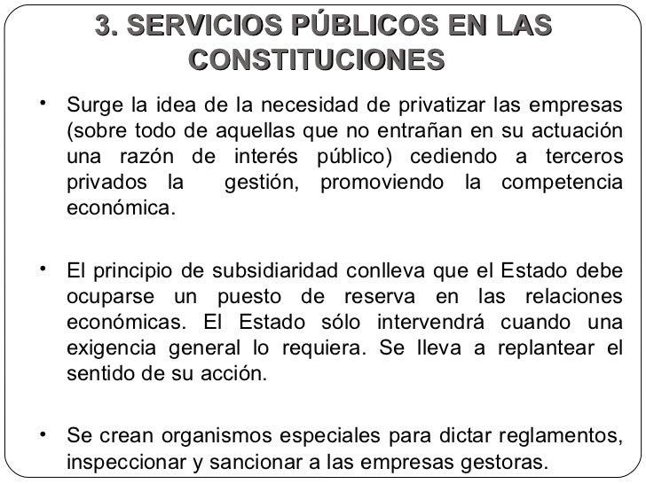 3. SERVICIOS PÚBLICOS EN LAS CONSTITUCIONES  <ul><li>Surge la idea de la necesidad de privatizar las empresas (sobre todo ...