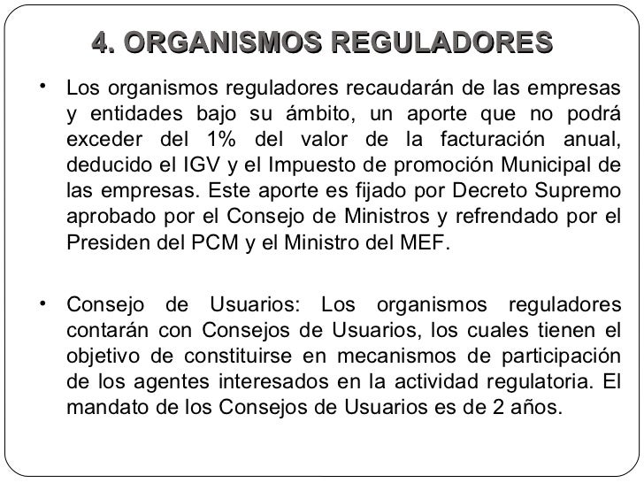4. ORGANISMOS REGULADORES <ul><li>Los organismos reguladores recaudarán de las empresas y entidades bajo su ámbito, un apo...