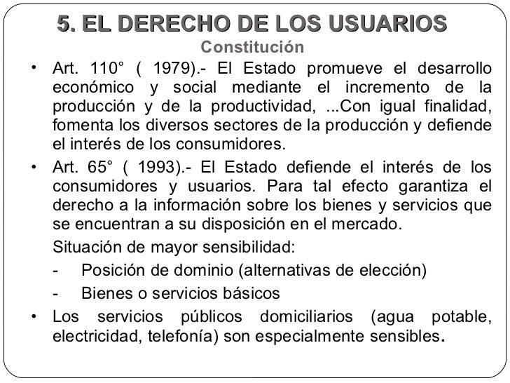 5. EL DERECHO DE LOS USUARIOS   Constitución  <ul><li>Art. 110° ( 1979).- El Estado promueve el desarrollo económico y soc...