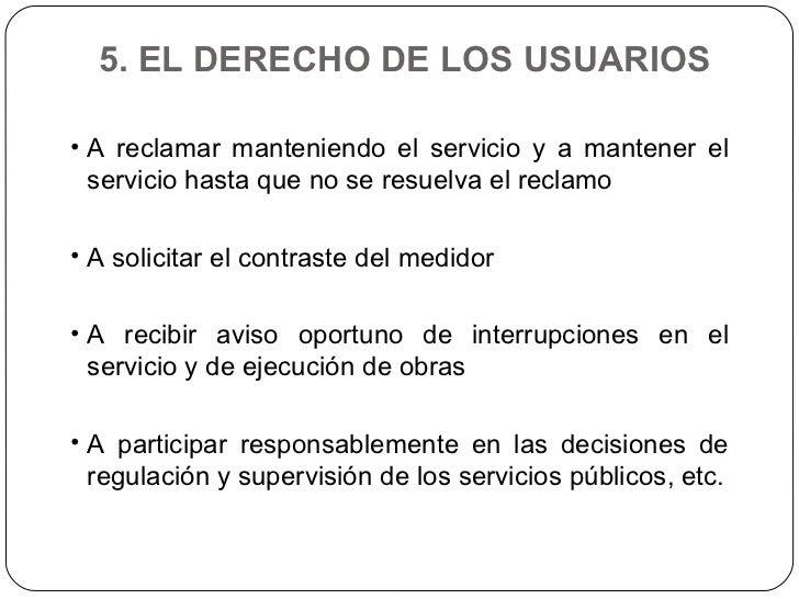5. EL DERECHO DE LOS USUARIOS  <ul><li>A reclamar manteniendo el servicio y a mantener el servicio hasta que no se resuelv...