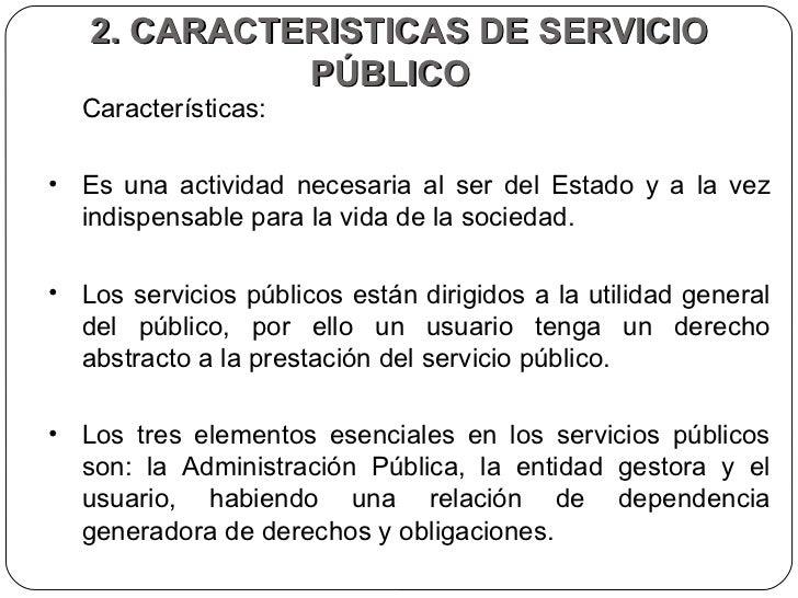 2. CARACTERISTICAS DE SERVICIO PÚBLICO  <ul><li>Características:  </li></ul><ul><li>Es una actividad necesaria al ser del ...