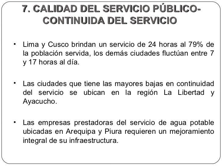 7. CALIDAD DEL SERVICIO PÚBLICO-CONTINUIDA DEL SERVICIO  <ul><li>Lima y Cusco brindan un servicio de 24 horas al 79% de la...