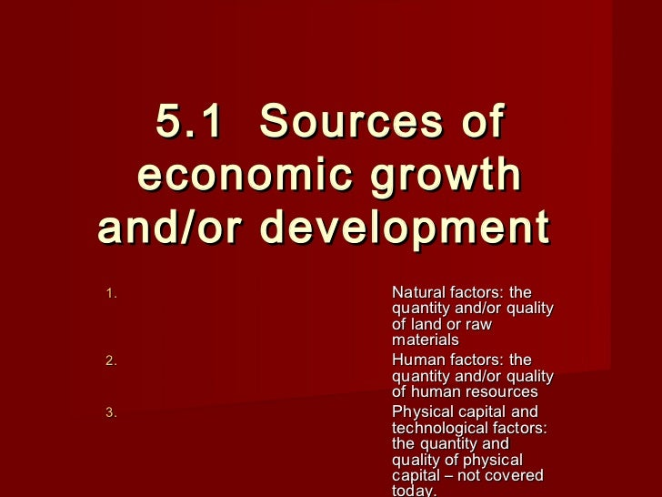 5.1 Sources of economic growthand/or development1.         Natural factors: the           quantity and/or quality         ...