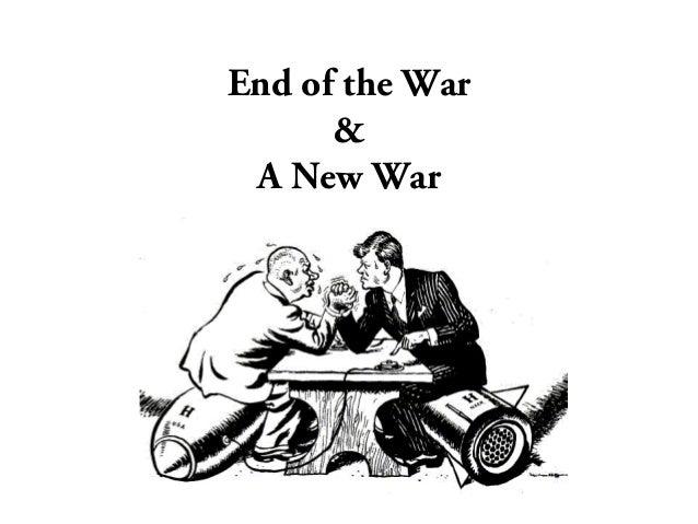 End of the War & A New War