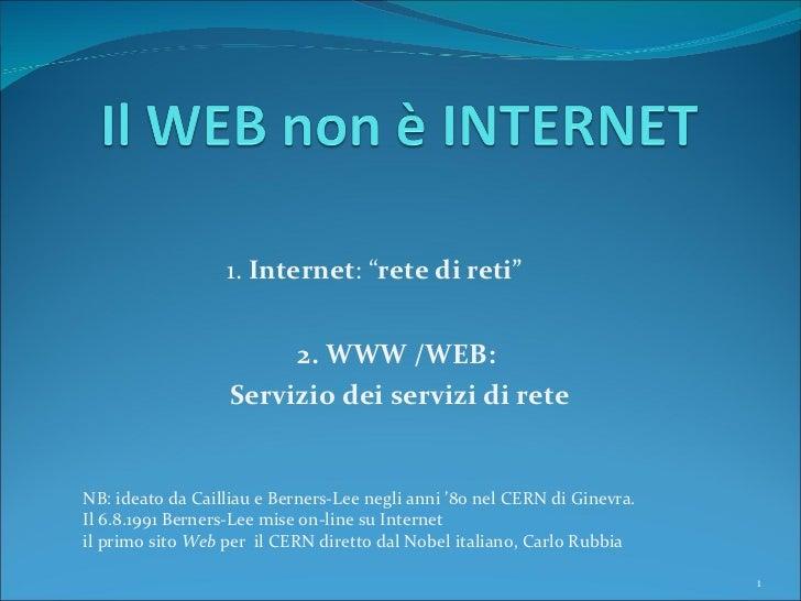 """1.  Internet : """" rete di reti"""" NB: ideato da Cailliau e Berners-Lee negli anni '80 nel CERN di Ginevra. Il 6.8.1991 Berner..."""