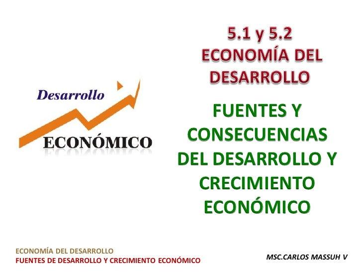 FUENTES Y                                         CONSECUENCIAS                                        DEL DESARROLLO Y   ...