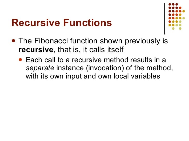 Recursive Functions <ul><li>The Fibonacci function shown previously is  recursive , that is, it calls itself </li></ul><ul...