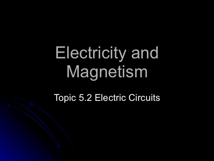 Electricity and Magnetism Topic  5 . 2   Electric Circuits