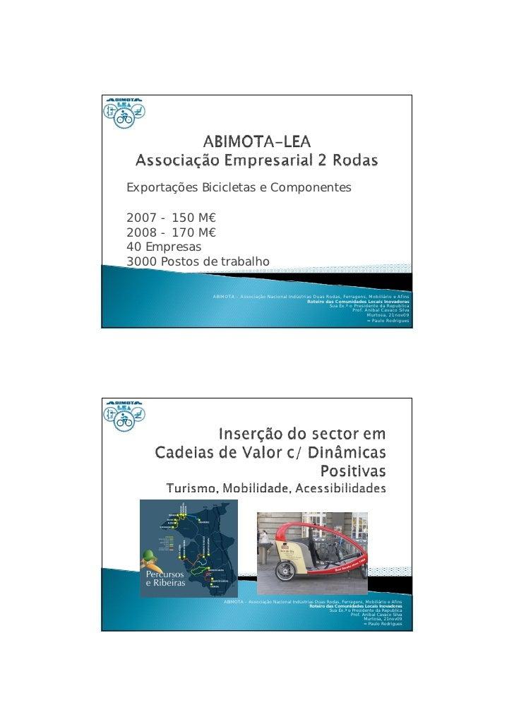 Exportações Bicicletas e Componentes  2007 - 150 M€ 2008 - 170 M€ 40 Empresas 3000 Postos de trabalho               ABIMOT...