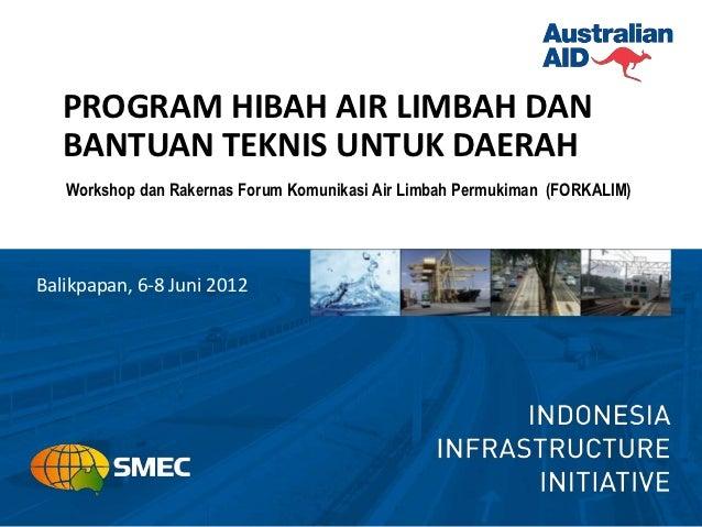 PROGRAM HIBAH AIR LIMBAH DAN   BANTUAN TEKNIS UNTUK DAERAH   Workshop dan Rakernas Forum Komunikasi Air Limbah Permukiman ...