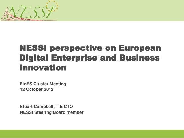 NESSI perspective on EuropeanDigital Enterprise and BusinessInnovationFInES Cluster Meeting12 October 2012Stuart Campbell,...