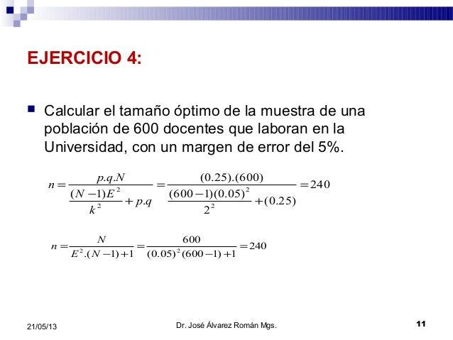 EJERCICIO 4: Calcular el tamaño óptimo de la muestra de unapoblación de 600 docentes que laboran en laUniversidad, con un...
